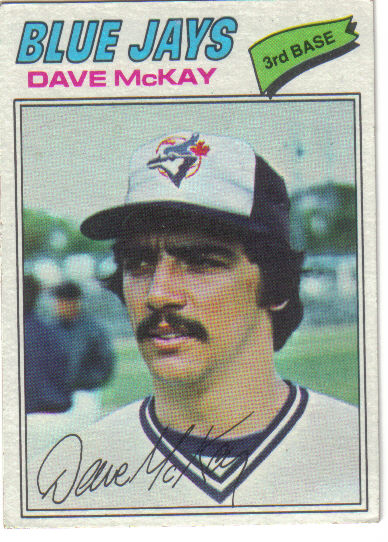 Canadian Baseball Card of the Week: 1977 Topps Dave McKay. Vancouver native Dave McKay was the first Canadian to suit up for the Toronto Blue Jays. He started at third base and recorded the game-winning RBI in the first game in franchise history on April 7, 1977. In all, he would toil in seven big league season with the Jays, Twins and A's, before serving as a coach. He was a coach on Tony La Russa's staff in Oakland and St. Louis and is currently the first base coach with the Chicago Cubs.